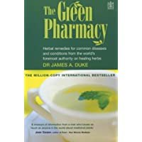 The Green Pharmacy : Herbal Remedies for Common Diseases and Conditions from the World's Foremost Authority on Healing Herbs
