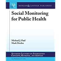 Social Monitoring for Public Health (Synthesis Lectures on Information Concepts,...