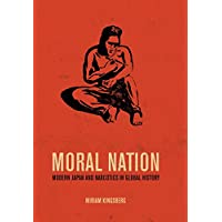 Moral Nation: Modern Japan and Narcotics in Global History (Asia: Local Studies / Global Themes)