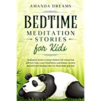 Bedtime Meditation Stories for Kids: Meditation Stories to Help Children Fall Asleep Fast, Feel Calm, Learn Mindfulness and Reduce Anxiety. Beautiful Self-Healing Tales for Mind, Body and Soul