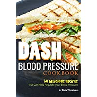 DASH Blood Pressure Cookbook: 30 Delicious Recipes that Can Help Regulate your Blood Pressure