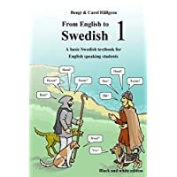 From English to Swedish 1: A basic Swedish textbook for English speaking students (black and white edition) (Volume 1)