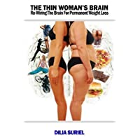 The Thin Woman's Brain: Rewiring the Brain for Permanent Weight Loss by Suriel, Dilia (2013) Mass Market Paperback