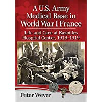 A U.S. Army Medical Base in World War I France: Life and Care at Bazoilles Hospital Center, 1918-1919