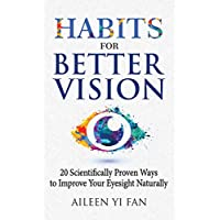 Habits for Better Vision: 20 Scientifically Proven Ways to Improve Your Eyesight Naturally