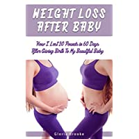 Weight Loss After Baby: How I Lost 20 Lbs. in 60 After Giving Birth To My Beautiful Baby
