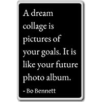 A dream collage is pictures of your goals. It is... - Bo Bennett quotes fridge magnet, Black