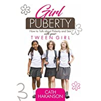 Girl Puberty: How to Talk about Puberty and Sex with your Tween Girl