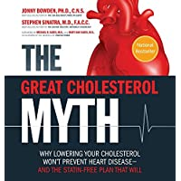 The Great Cholesterol Myth: Why Lowering Your Cholesterol Won't Prevent Heart Disease-and the Statin-Free Plan That Will
