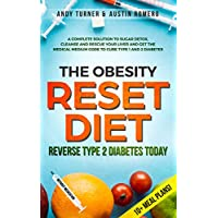 The Obesity Reset Diet: Reverse Type 2 Diabetes Today: A Complete Solution to Sugar Detox, Cleanse and Rescue Your Liver and Get The Medical Medium Code to Curve Type 1 and 2 Diabetes