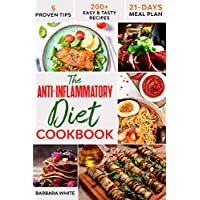 The Anti-Inflammatory Diet Cookbook: 200+ Easy & Tasty Recipes to Enhance Your Well-Being, Reduce Inflammation, and Prevent Degenerative Disease  –  21-Days Meal Plan  –  5 Proven Tips