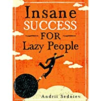 Insane Success for Lazy People: How to Fulfill Your Dreams and Make Life an Adventure