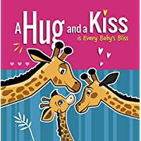 A Hug and a Kiss is Every Baby's Bliss: How Your Baby Learns to Love: Your Baby Learns to be Affectionate when He Feels Your Love for Him. Hugs and Kisses ... Books for 3 year Old (Baby Giraffe Book 2)
