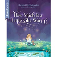 How Much Is a Little Girl Worth? (Hardcover) - Inspirational Book With Vibrant Illustrations, Resonates Beyond Its Young Intended Audience - Little Girl Empowerment Book