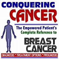 2009 Conquering Cancer - The Empowered Patient's Complete Reference to Breast Cancer - Diagnosis, Treatment Options, Prognosis (Two CD-ROM Set)