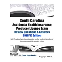 South Carolina Accident & Health Insurance Producer License Exam Review Questions & Answers 2016/17 Edition: Self-Practice Exercises focusing on the basic principles of insurance and SC specific rules