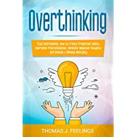 Overthinking: Stop Overthinking. How to Create Productive Habits, Overcome Procrastination, Eliminate Negative Thoughts, and Develop a Winning Mentality