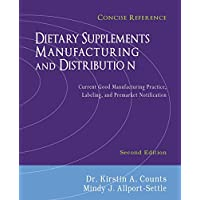 Dietary Supplements Manufacturing and Distribution: Current Good Manufacturing Practice, Labeling, and Premarket Notification, Concise Reference, Second Edition