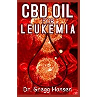 CBD OIL FOR LEUKEMIA: Essential Remedy and Alternative Therapy for Cancer of the Blood