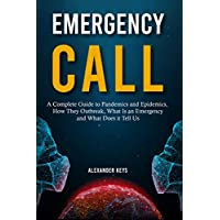Emergency Call: A Complete Guide to Pandemics and Epidemics, How They Outbreak, What Is an Emergency and What Does it Tell Us
