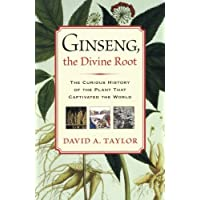 Ginseng, the Divine Root: The Curious History Of The Plant That Captivated The World