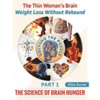 The Thin Woman's Brain: Weight Loss Without Rebound (Part 1 - The Science of Brain Hunger)