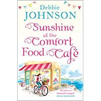 Sunshine at the Comfort Food Cafe: The most romantic, heartwarming and feel good novel of the summer! (The Comfort Food Cafe, Book 4)