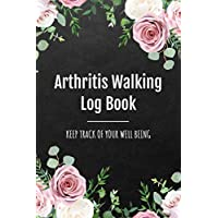 Arthritis Walking Log Book: Track your Time, Distance, Steps, Heart Rate & Well Being