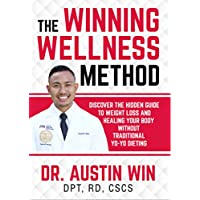 The Winning Wellness Method: Discover The Hidden Guide To Weight Loss and Healing Your Body Without Traditional Yo-Yo Dieting