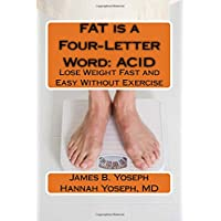 FAT is a Four-Letter Word: ACID: Lose Weight Fast and Easy Without Exercise