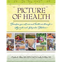 Picture of Health: Transform your self-care and health care through Ayurvedic and Integrative Medicine