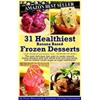 31 Healthiest Banana Based Frozen Desserts: The most delicious, fast, easy-to-make, smooth, frozen desserts with only whole fruit, nuts and seeds, and ... Healthiest Frozen Desserts Series Book 2)