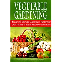 Gardening 2 Books in 1 - Vegetable Gardening and Hydroponic: Explore the secret To make the most of your Growing season