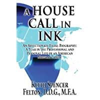 A House Call in Ink: An Affectionate Filial Biography: A Year in the Professional and Personal Life of an American Medical Family