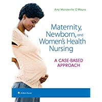 Maternity, Newborn, and Women's Health Nursing: A Case-Based Approach