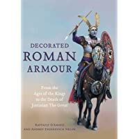 Decorated Roman Armour: From the Age of the Kings to the Death of Justinian the Great