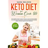 KETO DIET FOR WOMEN OVER 50: The Ultimate Guide to Healthy Weight loss for Senior Women including Delicious Recipes to Restore Metabolism, Increase energy, Prevent Diabetes and Hormones