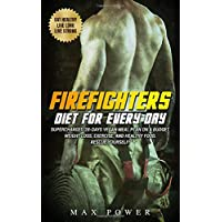 Firefighters diet for every day: Supercharged 28-days vegan meal plan on a budget. Weight Loss, Exercise, and Healthy Food. Rescue yourself!
