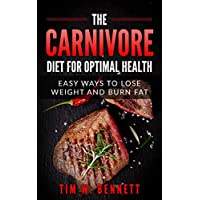 The Carnivore Diet for Optimal Health: Easy Ways to Lose Weight and Burn Fat