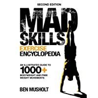 Mad Skills Exercise Encyclopedia (2nd Edition): An Illustrated Guide to 1000+ Bodyweight and Free Weight Movements