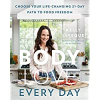 Body Love Every Day: Choose Your Life-Changing 21-Day Path to Food Freedom (The Body Love Series)