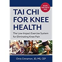 Tai Chi for Knee Health: The Low-Impact Exercise System for Eliminating Knee Pain