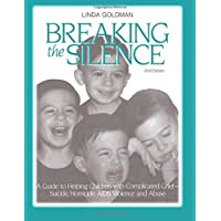 Breaking the Silence: A Guide to Helping Children with Complicated Grief - Suicide, Homicide, AIDS, Violence and Abuse (Travel Guides)