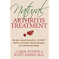 Natural Arthritis Treatment: The Buzz About Cherry Flex, Avosoy, Dona and Other Natural Remedies for Arthritis Pain Relief