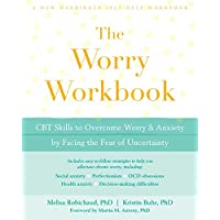 The Worry Workbook: CBT Skills to Overcome Worry and Anxiety by Facing the Fear of Uncertainty (A New Harbinger Self-Help Workbook)