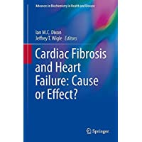Cardiac Fibrosis and Heart Failure: Cause or Effect? (Advances in Biochemistry in Health and Disease) (2015-06-30)