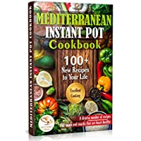 Mediterranean Instant Pot Cookbook: 100 + New Recipes to Your Life. Delicious & Easy Instant Pot Recipes for Beginners and Advanced Users