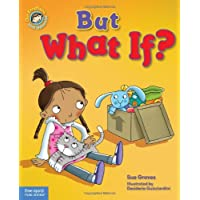 But What If?: A book about feeling worried (Our Emotions and Behavior)