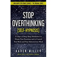 Stop Overthinking (Self-Hypnosis): 21 Days of Deep Sleep Meditation to Master Your Emotions and to Control Your Brain and Your Subconscious Mind (Mini Habits for Atomic Changes – The Original Series)
