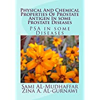 Physical And Chemical Properties Of Prostate Antigen In some Prostate Diseases (Tumor Markers Book 5)